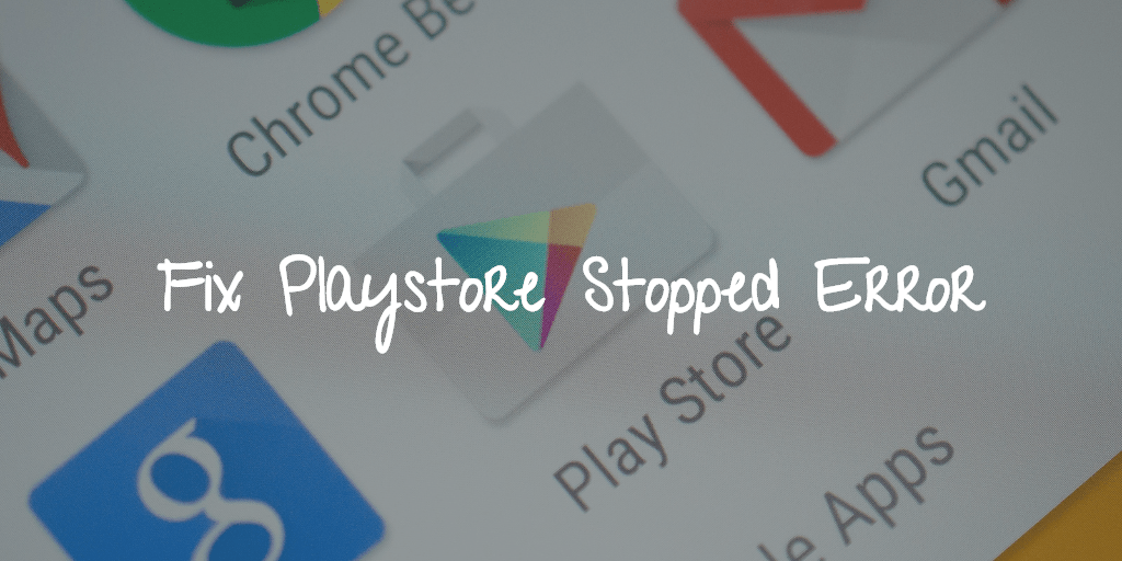 fix google play stopped working error