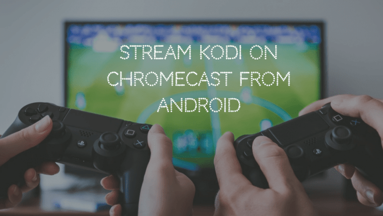 install and stream kodi on chromecast